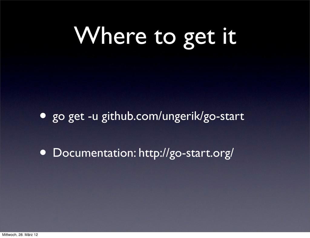 Where to get it • go get -u github.com/ungerik/...