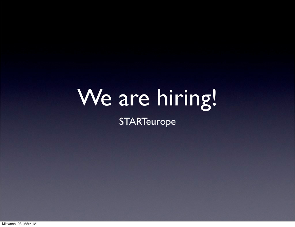 We are hiring! STARTeurope Mittwoch, 28. März 12