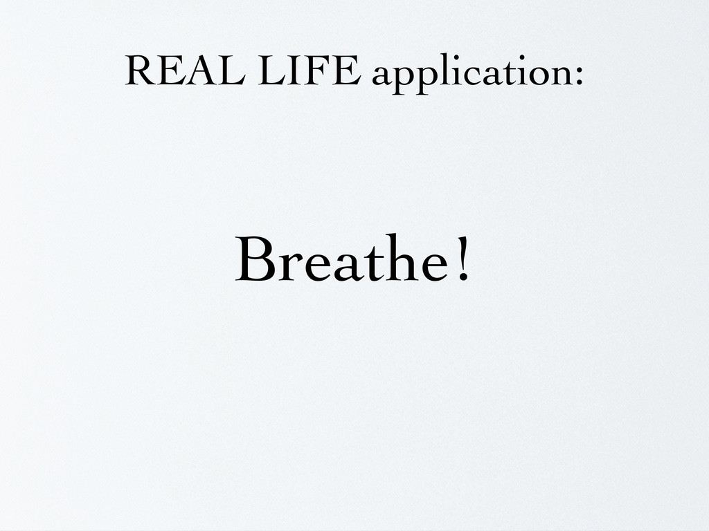 REAL LIFE application: Breathe!