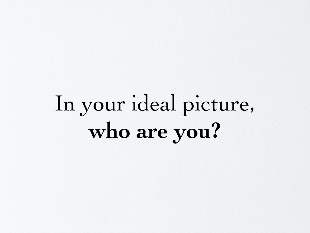 In your ideal picture, who are you?