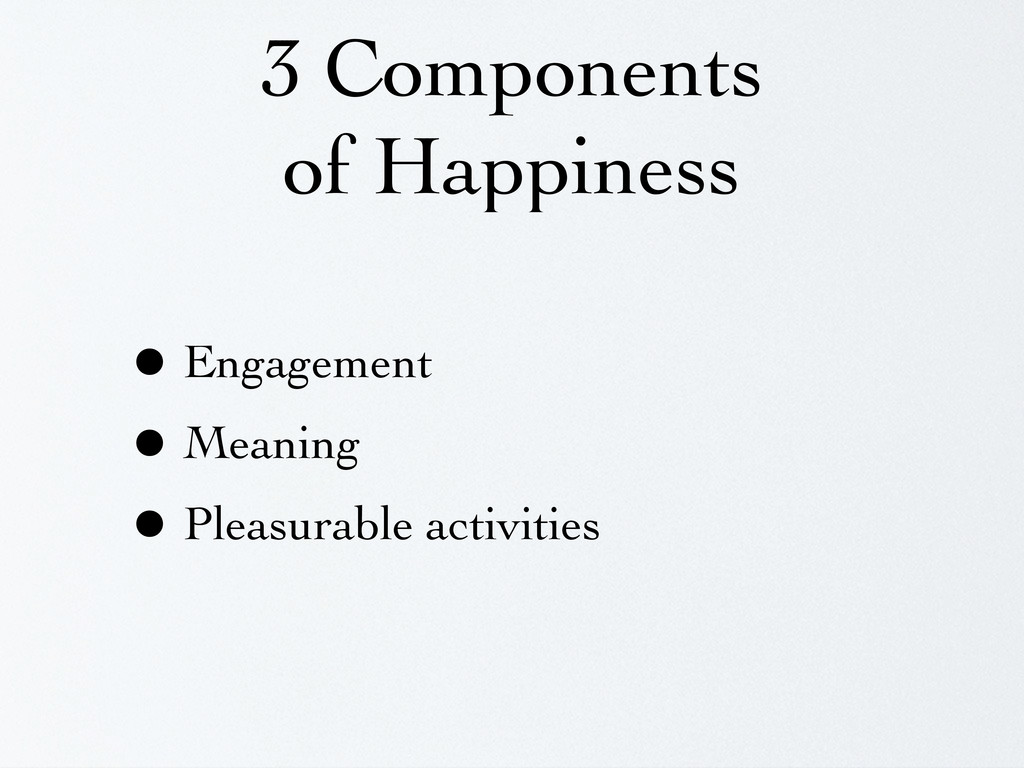 3 Components of Happiness • Engagement • Meanin...