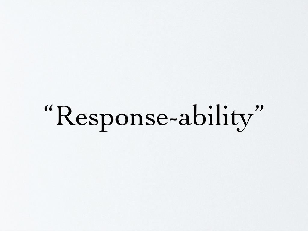 """Response-ability"""