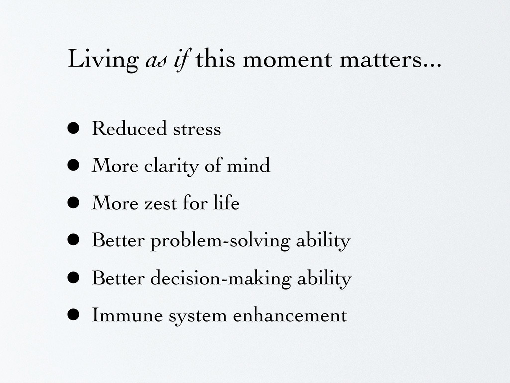Living as if this moment matters... • Reduced s...