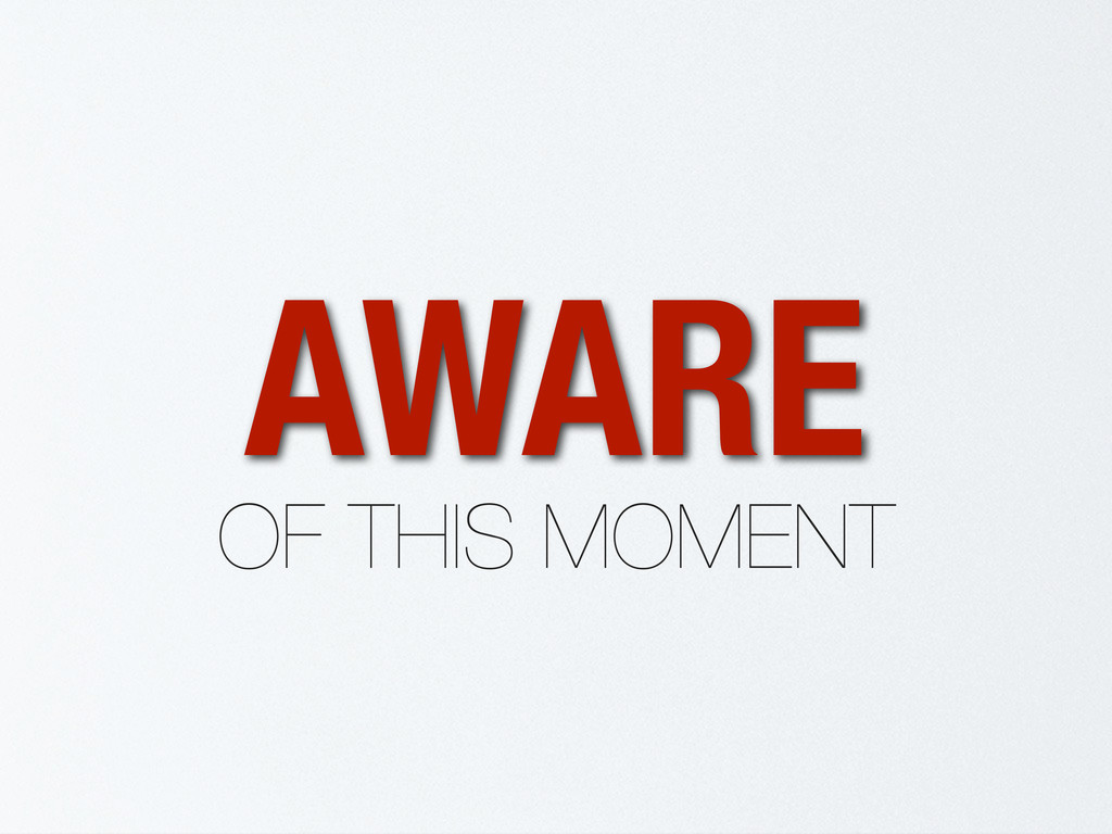 AWARE OF THIS MOMENT