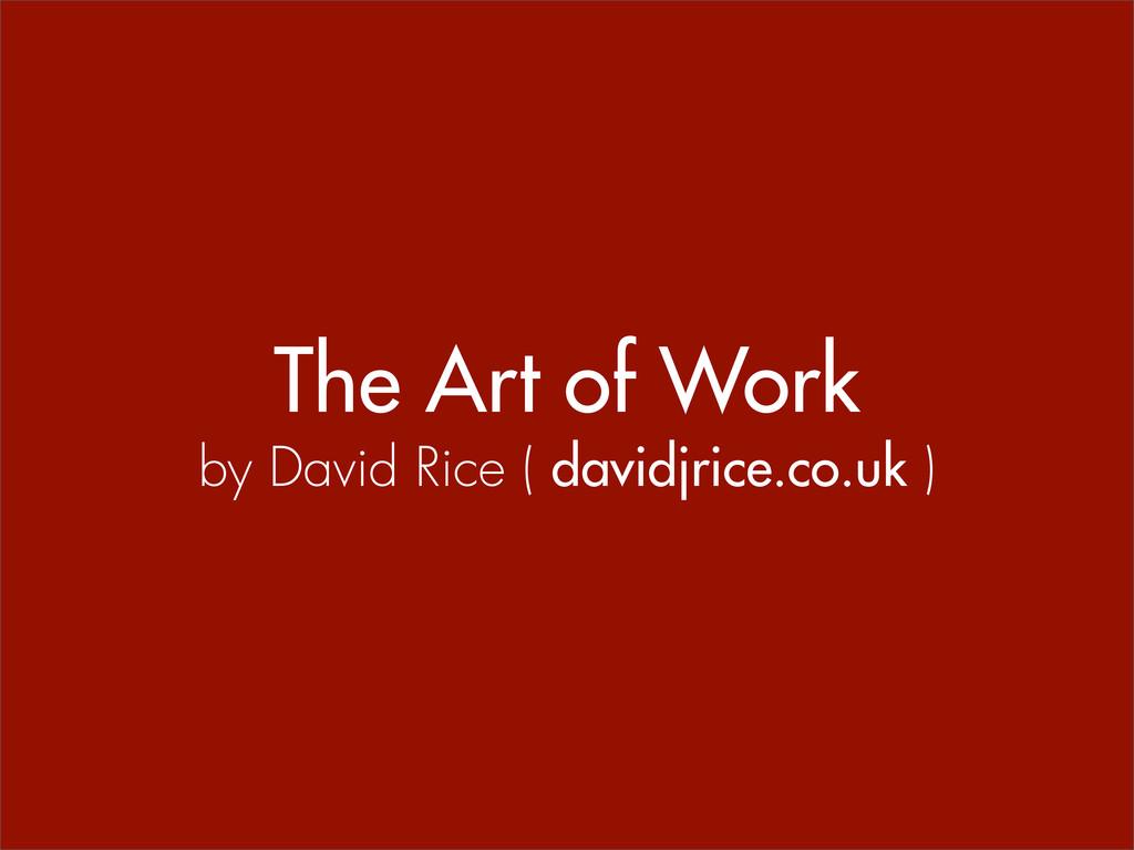 The Art of Work by David Rice ( davidjrice.co.u...