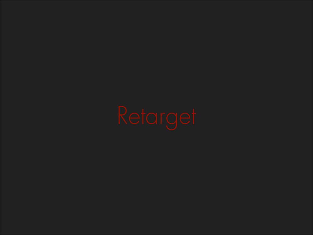 Retarget