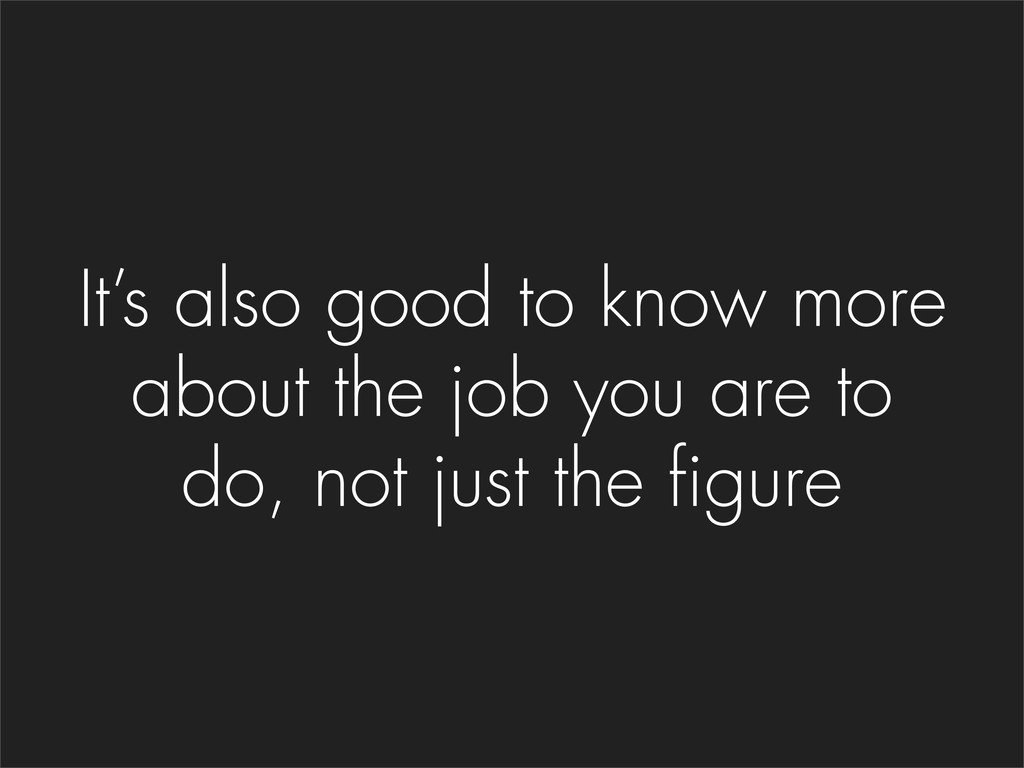 It's also good to know more about the job you a...