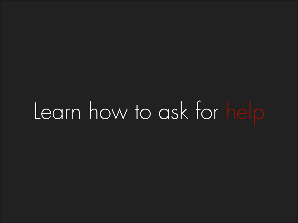 Learn how to ask for help