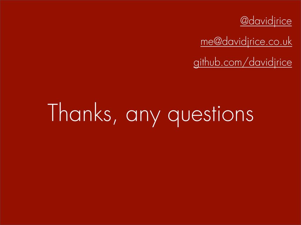 Thanks, any questions me@davidjrice.co.uk @davi...