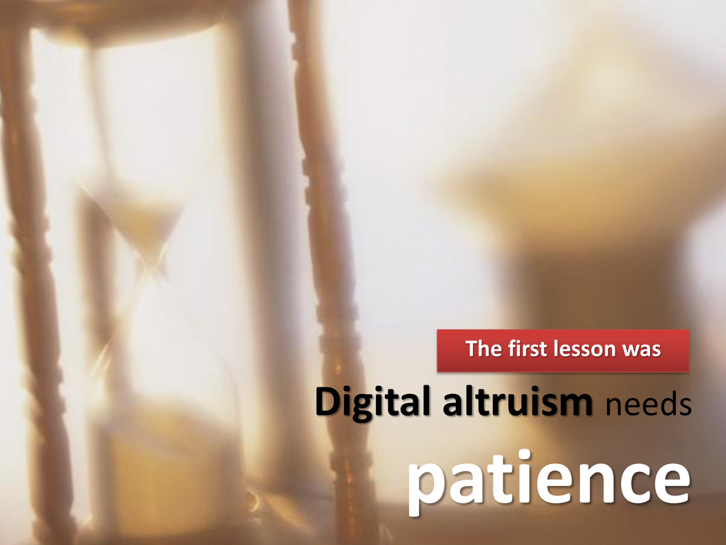 Digital altruism needs patience The first lesso...