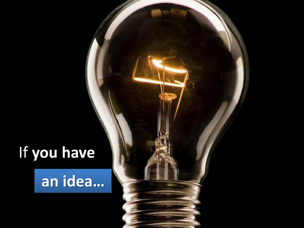 If you have an idea…