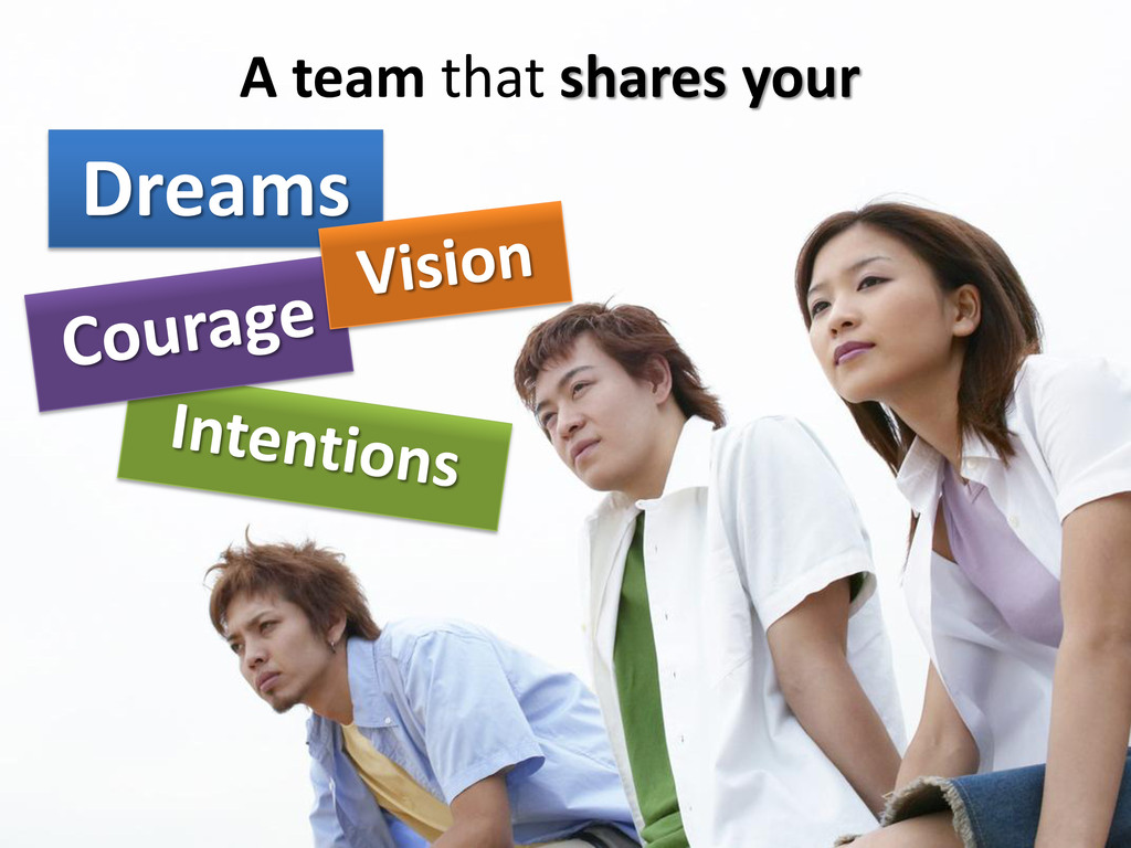 A team that shares your Dreams