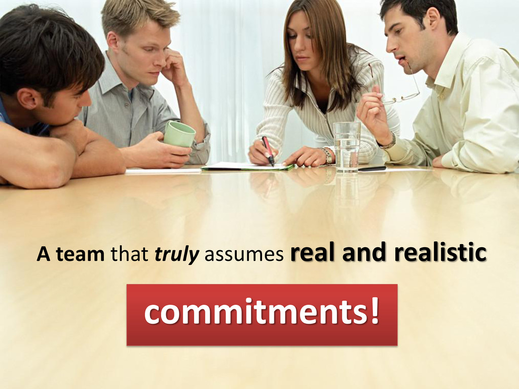 A team that truly assumes real and realistic co...