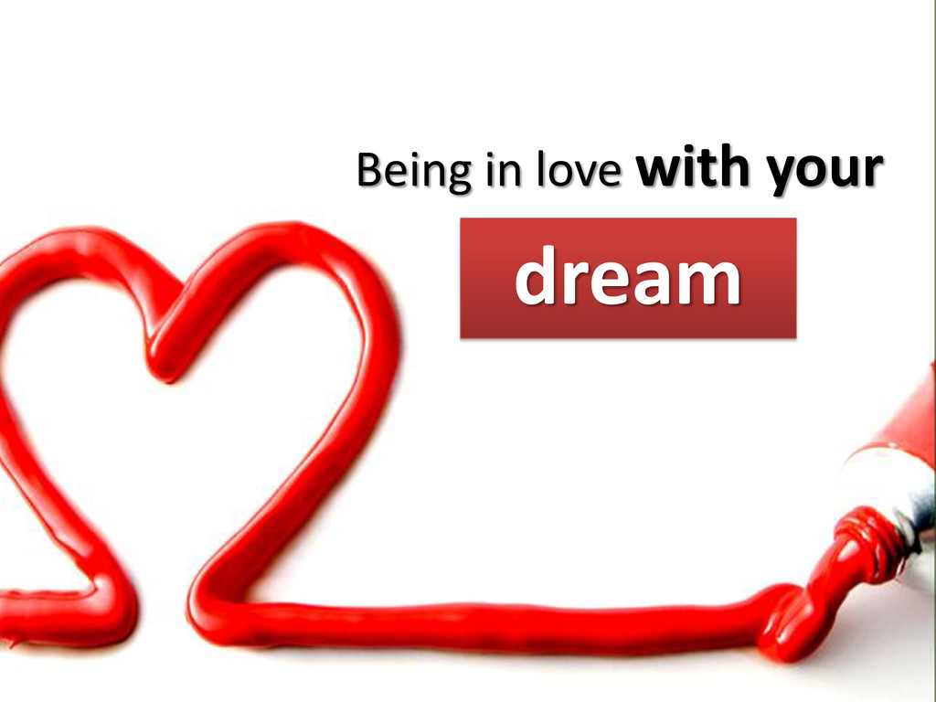 Being in love with your dream