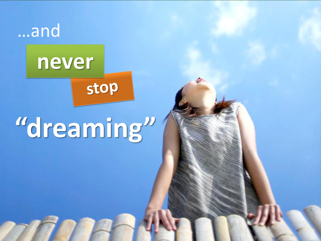 """dreaming"" never …and"