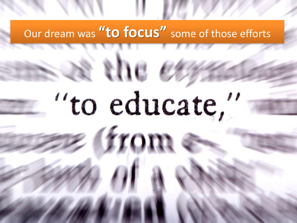 "Our dream was ""to focus"" some of those efforts"