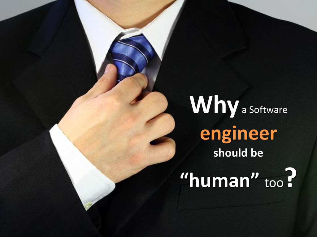 "Why a Software engineer should be ""human"" too ?"