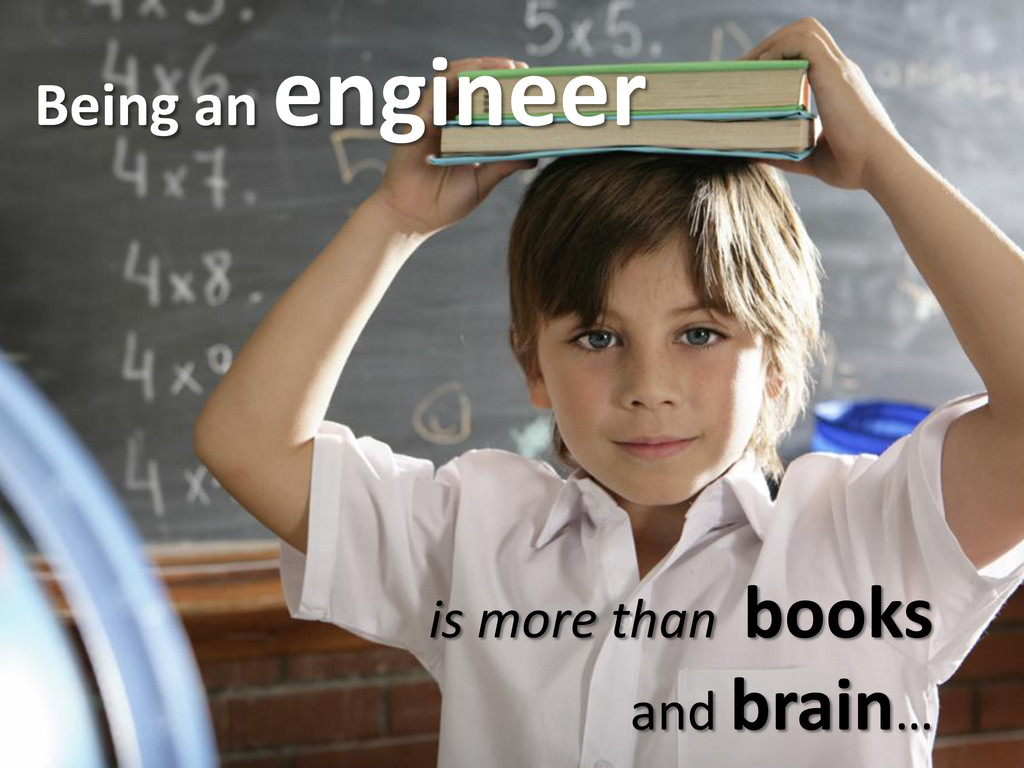 Being an engineer is more than books and brain…