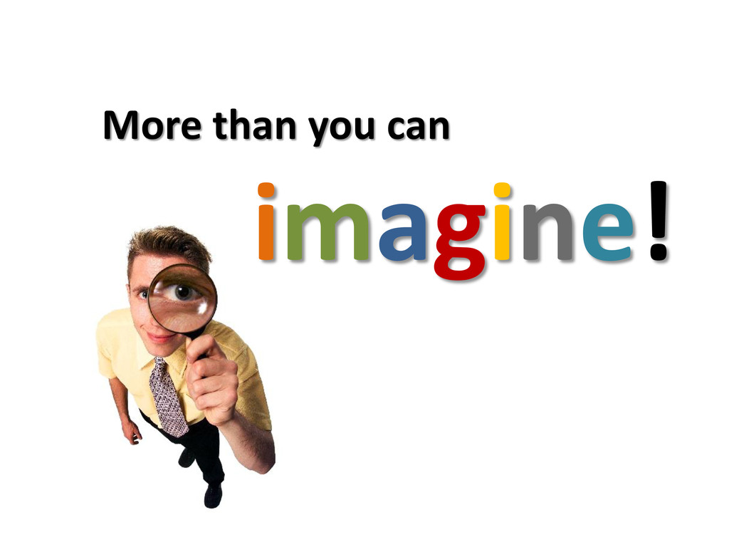 More than you can imagine!