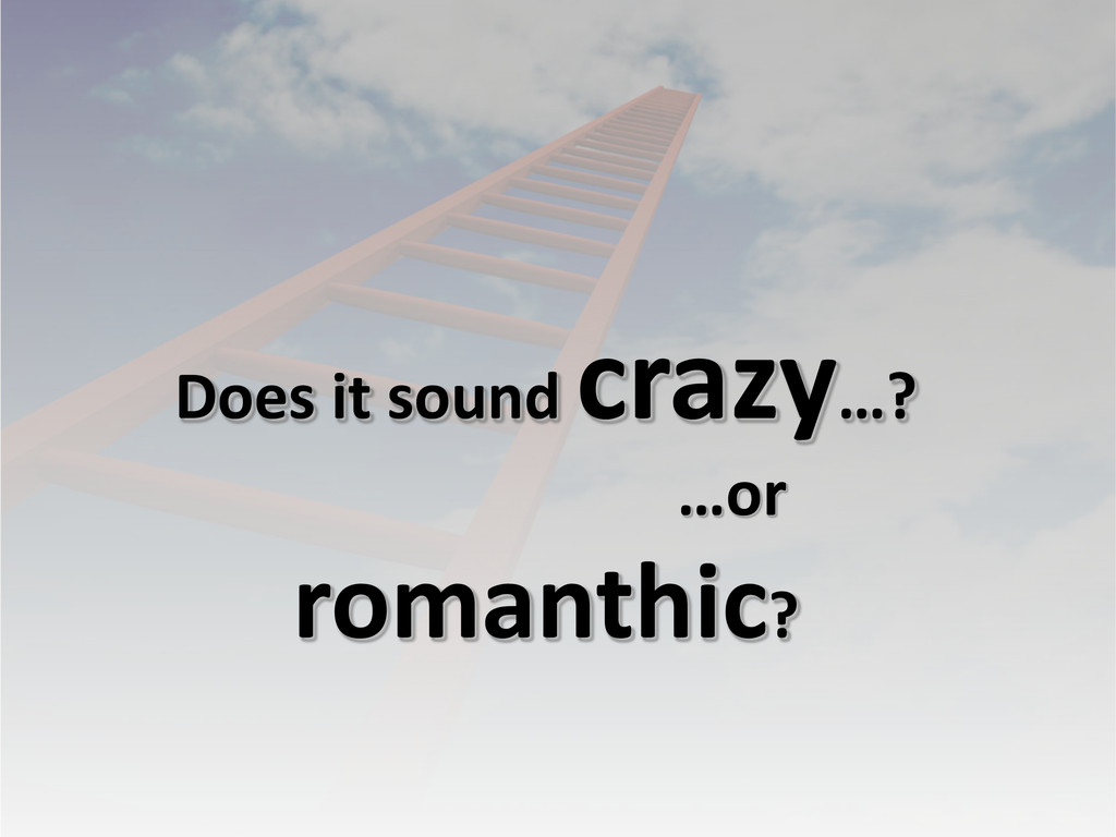 Does it sound crazy…? …or romanthic?