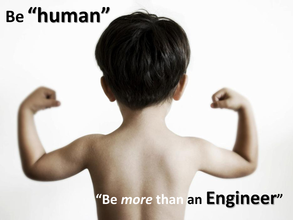 """Be more than an Engineer"" Be ""human"""