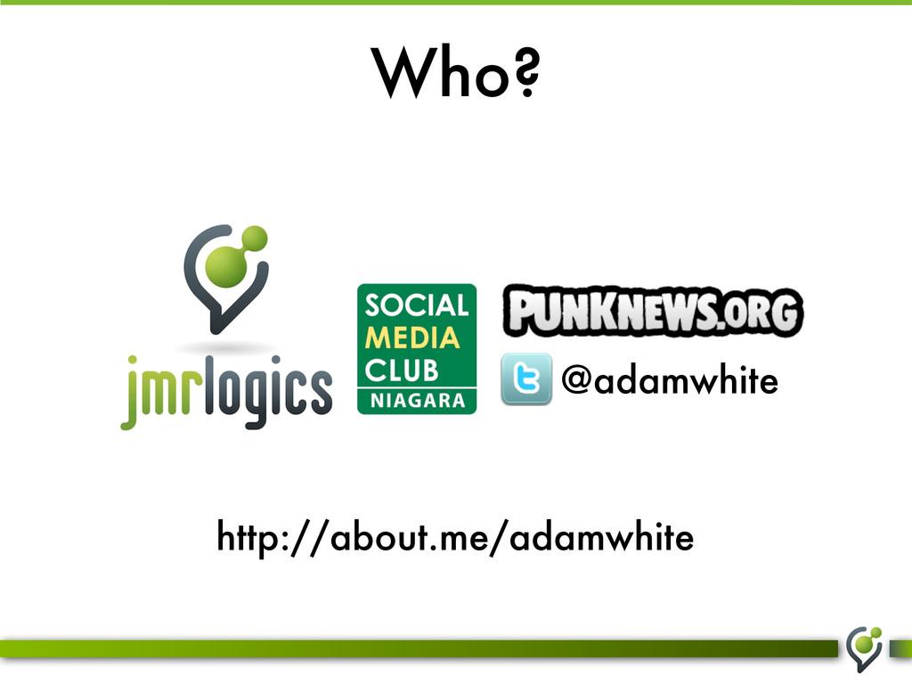 Who? @adamwhite http://about.me/adamwhite