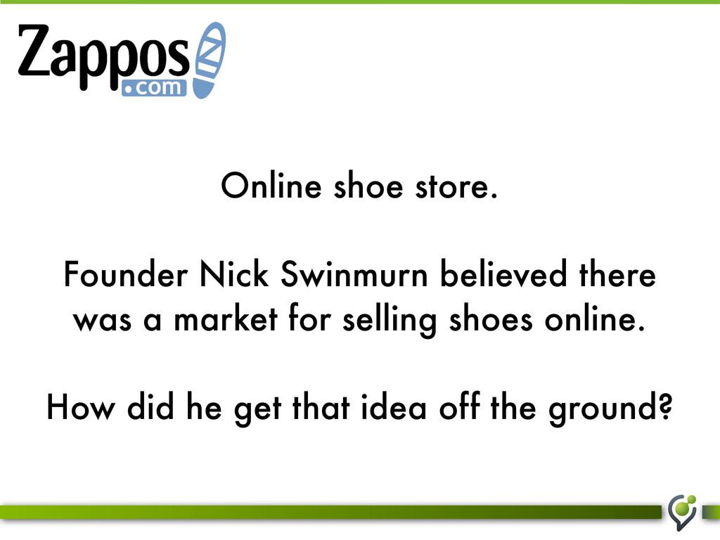 Online shoe store. Founder Nick Swinmurn believ...