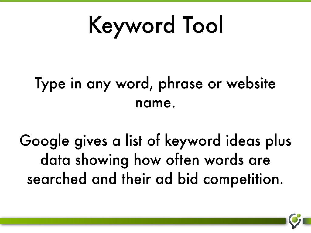Keyword Tool Type in any word, phrase or websit...