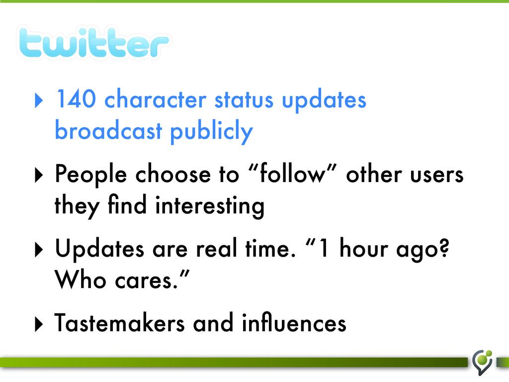 ‣ 140 character status updates broadcast public...