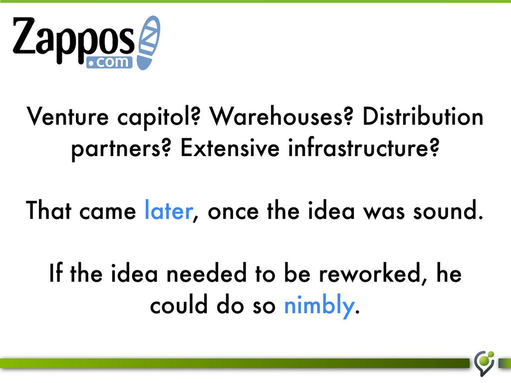 Venture capitol? Warehouses? Distribution partn...