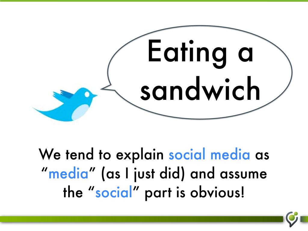 "We tend to explain social media as ""media"" (as ..."