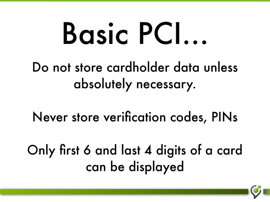 Basic PCI... Do not store cardholder data unles...