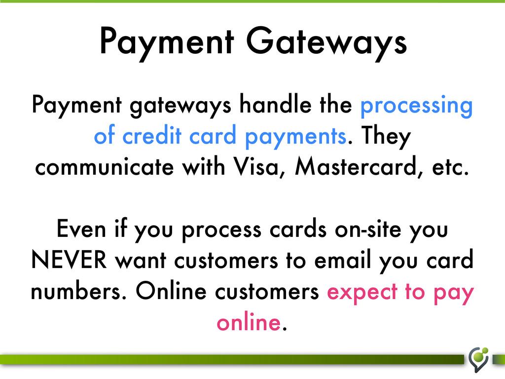 Payment Gateways Payment gateways handle the pr...