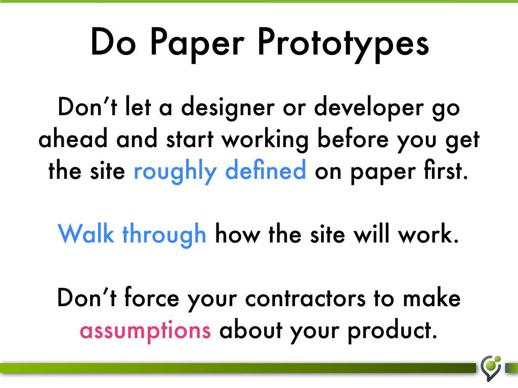 Do Paper Prototypes Don't let a designer or dev...