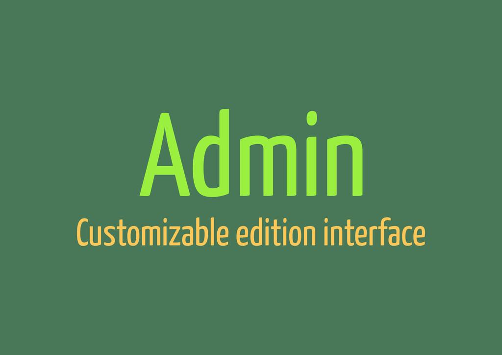 Admin Customizable edition interface