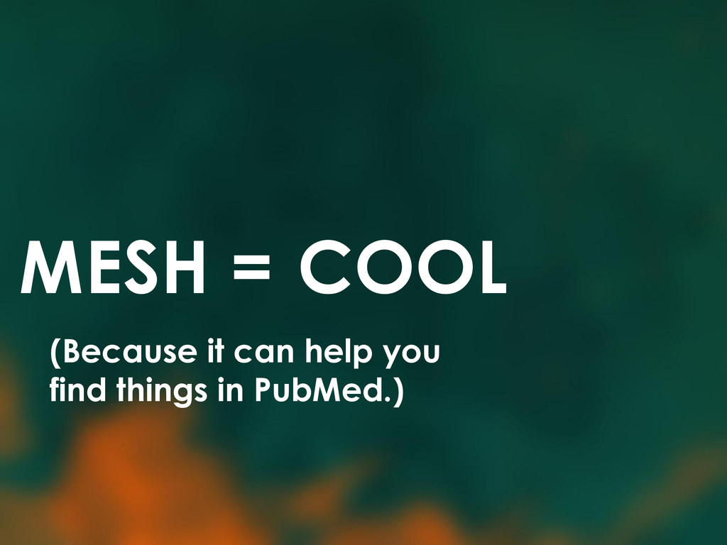 MESH = COOL (Because it can help you find thing...
