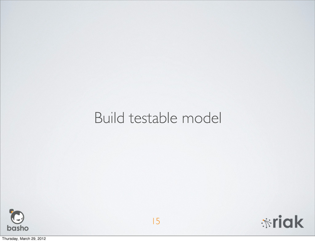 15 Build testable model Thursday, March 29, 2012