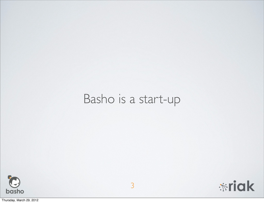 3 Basho is a start-up Thursday, March 29, 2012