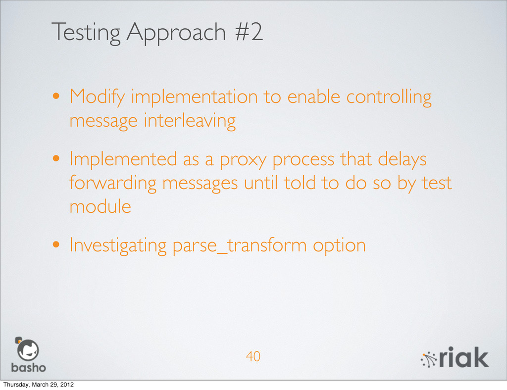 Testing Approach #2 • Modify implementation to ...