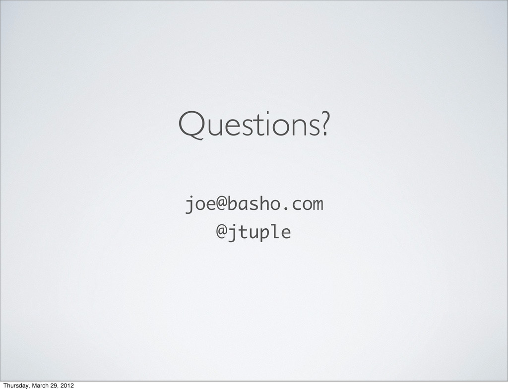 Questions? joe@basho.com @jtuple Thursday, Marc...
