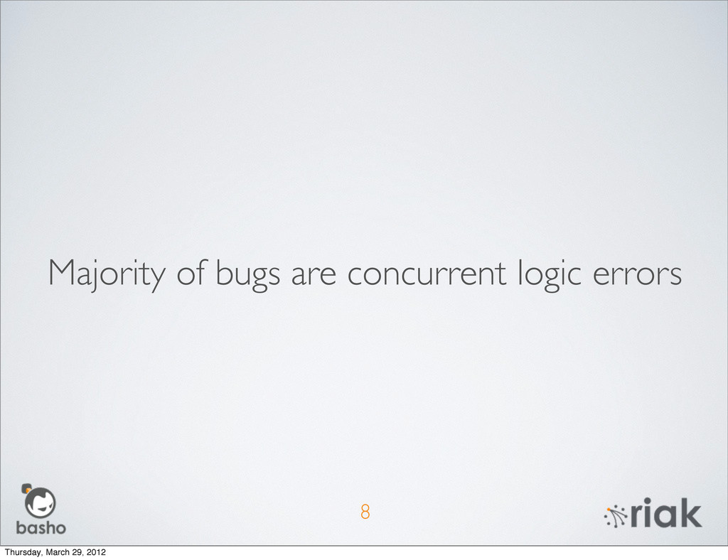 8 Majority of bugs are concurrent logic errors ...