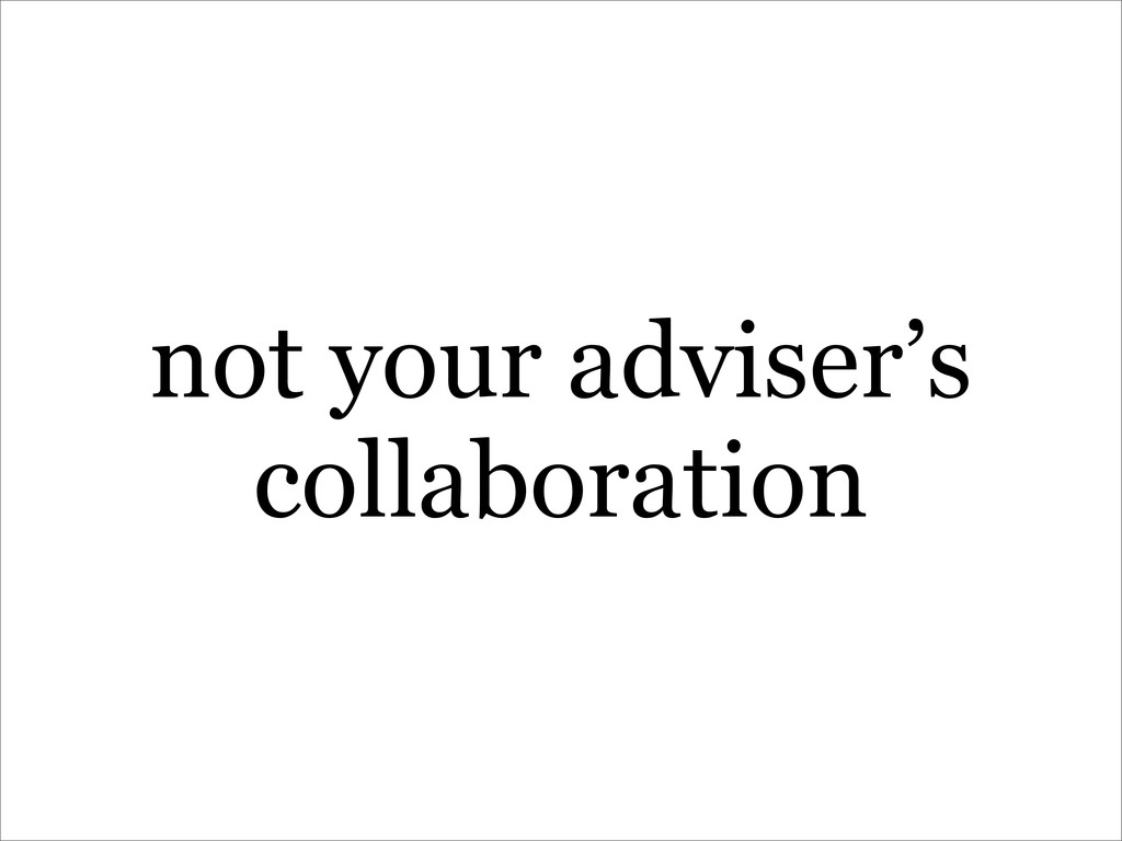 not your adviser's collaboration