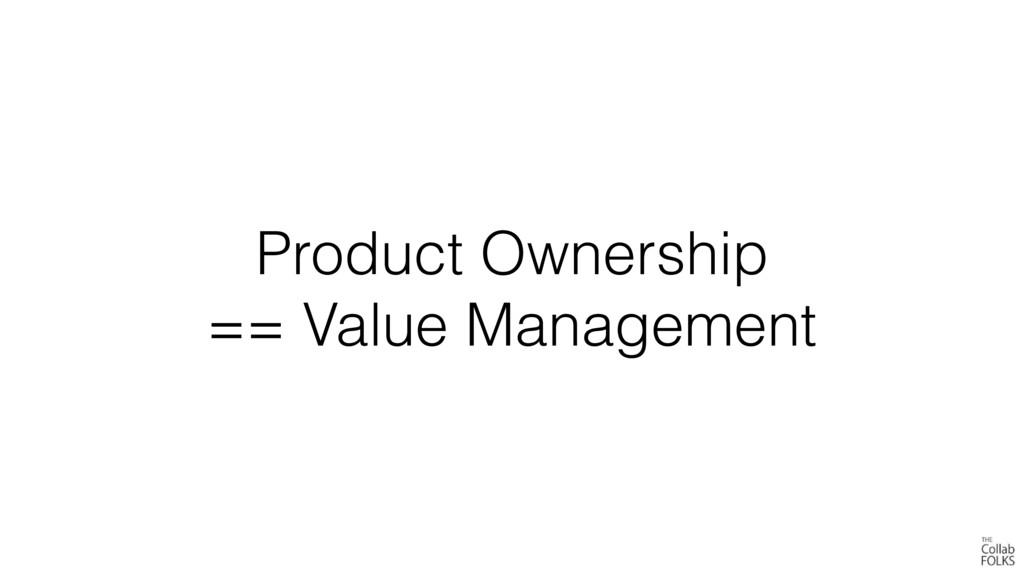 Product Ownership  == Value Management