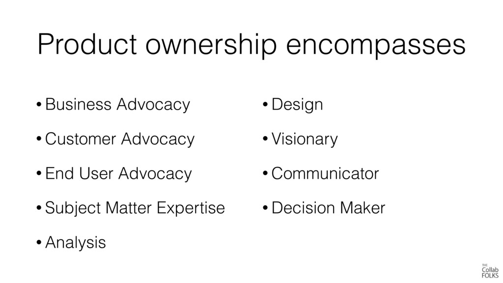 Product ownership encompasses • Business Advoca...
