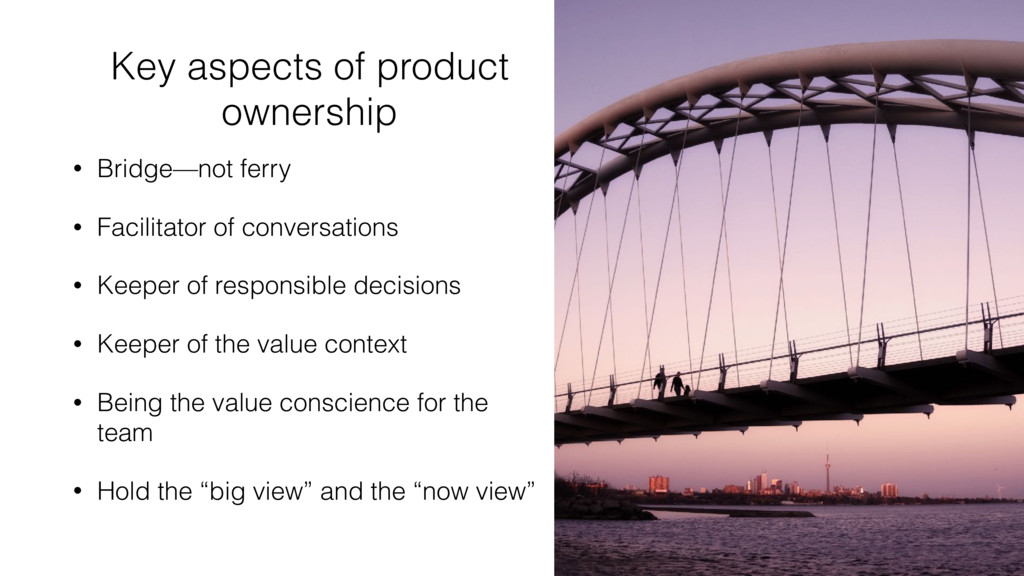 Key aspects of product ownership • Bridge—not f...