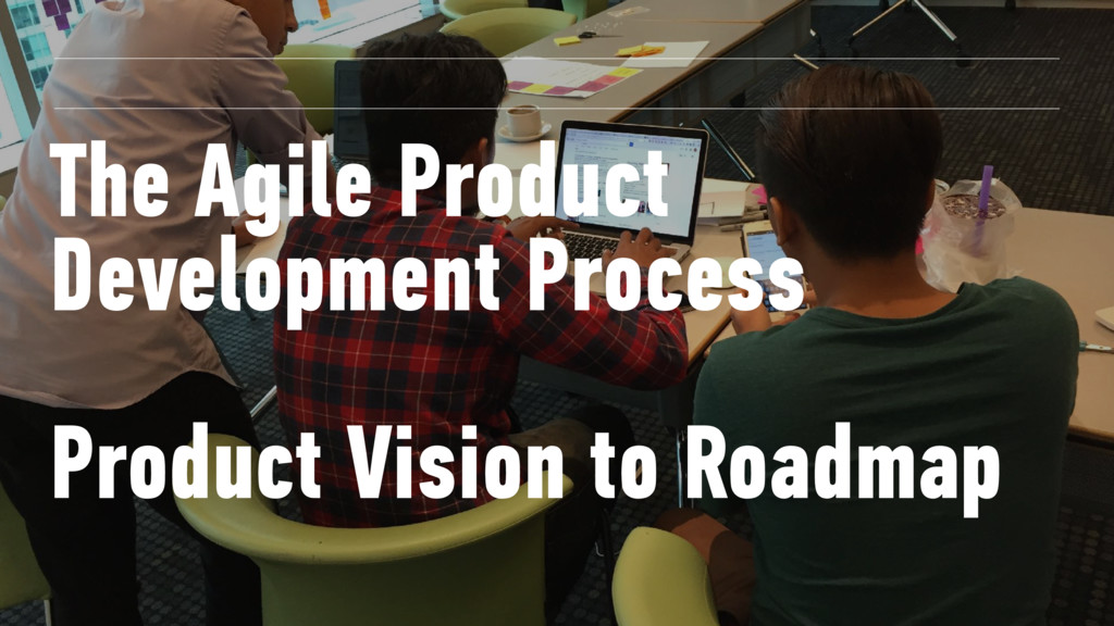 The Agile Product Development Process Product V...