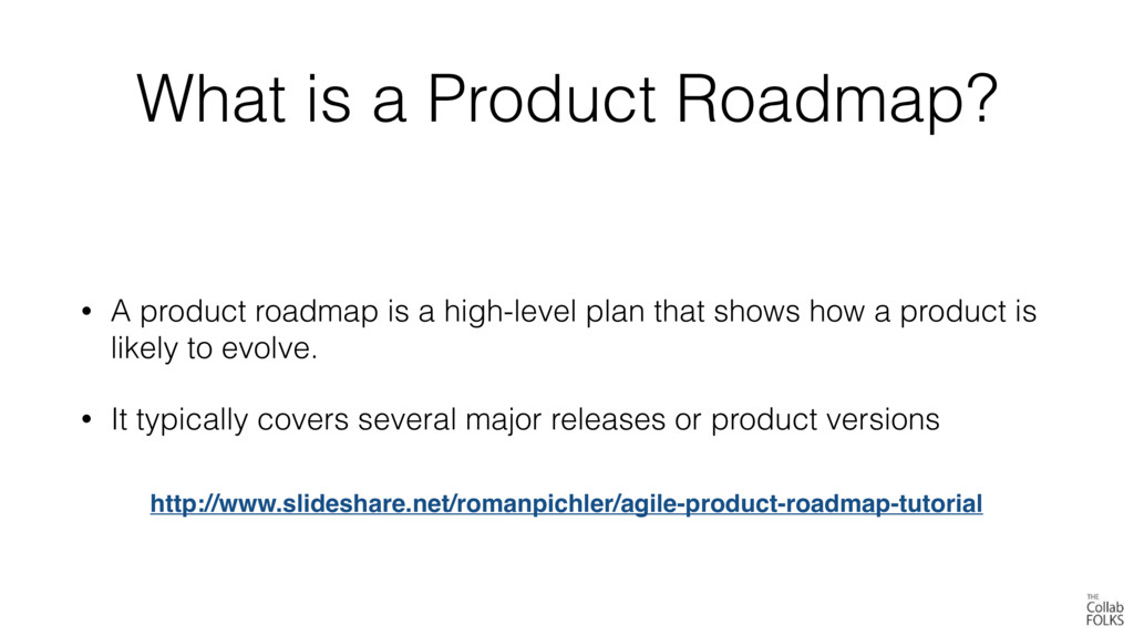 What is a Product Roadmap? • A product roadmap ...