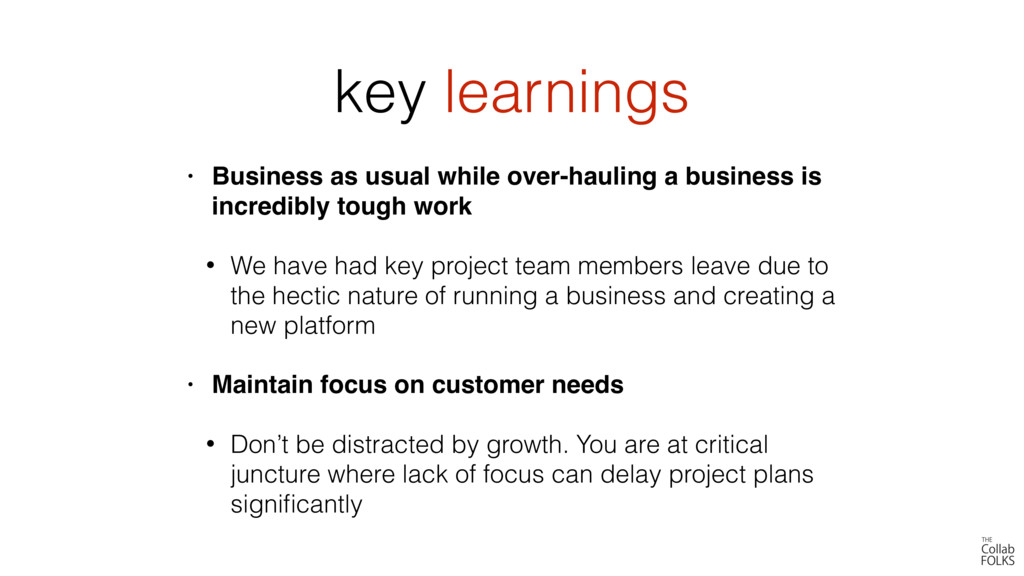 key learnings • Business as usual while over-ha...