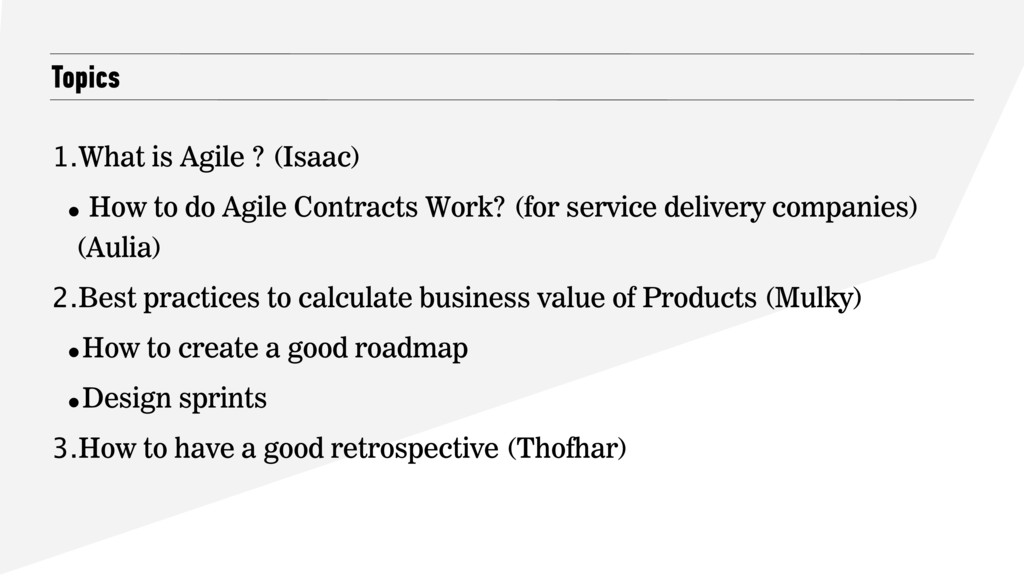 Topics 1.What is Agile ? (Isaac) • How to do Ag...