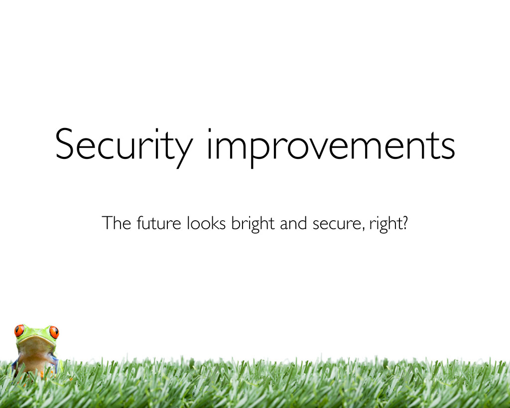Security improvements The future looks bright a...
